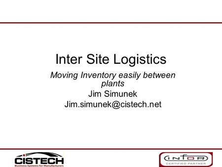 Inter Site Logistics Moving Inventory easily between plants Jim Simunek