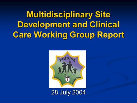 Multidisciplinary Site Development and Clinical Care Working Group Report 28 July 2004.