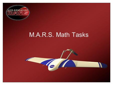 M.A.R.S. Math Tasks. Math Task 1: Measuring the Fuel Cost During the mission you will need to calculate the amount of fuel burned during each leg of your.