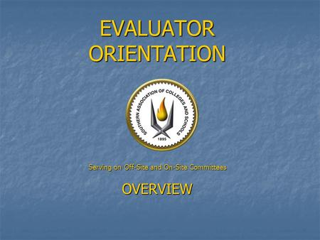 EVALUATOR ORIENTATION Serving on Off-Site and On-Site Committees OVERVIEW.