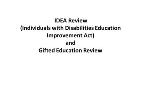 IDEA Review (Individuals with Disabilities Education Improvement Act) and Gifted Education Review.