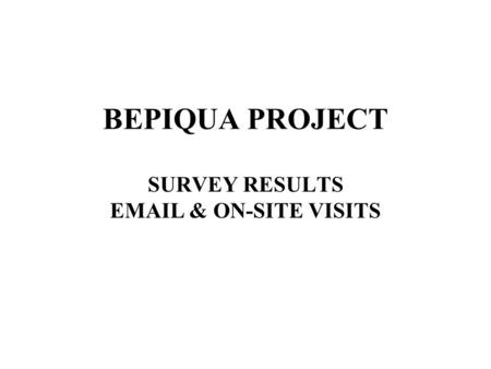 BEPIQUA PROJECT SURVEY RESULTS EMAIL & ON-SITE VISITS.