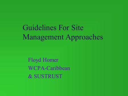 Guidelines For Site Management Approaches Floyd Homer WCPA-Caribbean & SUSTRUST.