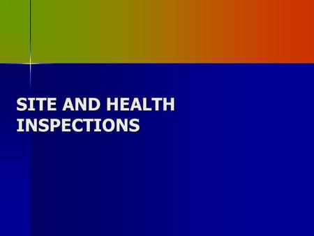 SITE AND HEALTH INSPECTIONS. WHAT DO I NEED TO OPERATE Use your planning checklist Attachment 11 pages 142-143 Part IV-Reference Section Use your planning.