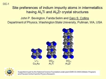 Site preferences of indium impurity atoms in intermetallics having Al 3 Ti and Al 3 Zr crystal structures John P. Bevington, Farida Selim and Gary S. Collins.