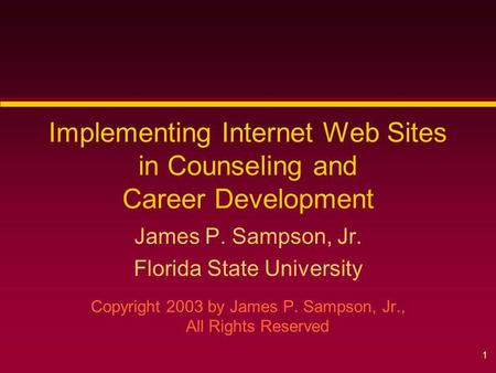 1 Implementing Internet Web Sites in Counseling and Career Development James P. Sampson, Jr. Florida State University Copyright 2003 by James P. Sampson,