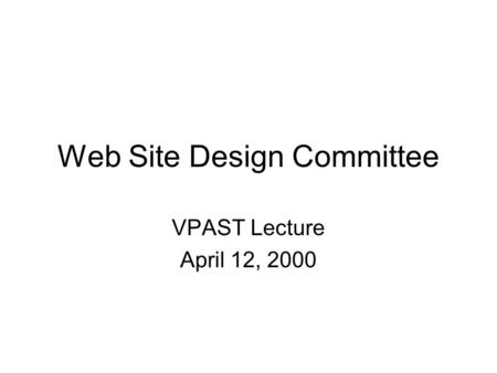 Web Site Design Committee VPAST Lecture April 12, 2000.