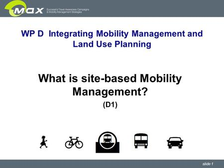 Slide 1 WP D Integrating Mobility Management and Land Use Planning What is site-based Mobility Management? (D1)