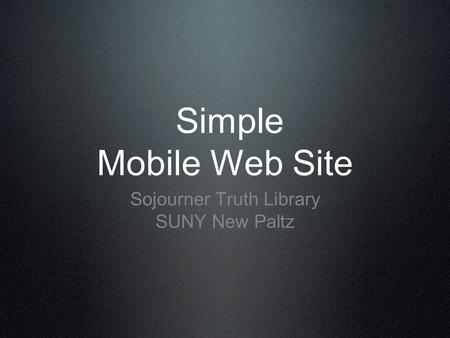 Simple Mobile Web Site Sojourner Truth Library SUNY New Paltz.
