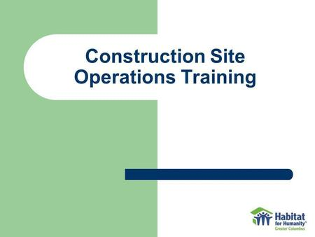 Construction Site Operations Training. Topics for Today Site Leadership and Site Binder Safety Monitoring and Enforcement Safety Topics.