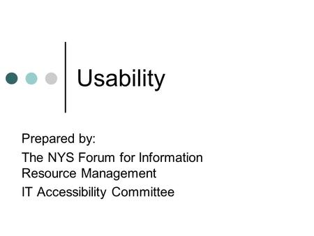 Usability Prepared by: The NYS Forum for Information Resource Management IT Accessibility Committee.