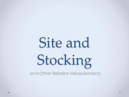 Site and Stocking and Other Related Measurements.