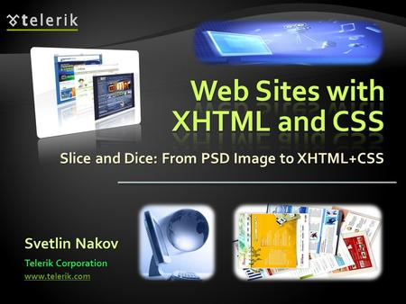 Slice and Dice: From PSD Image to XHTML+CSS Svetlin Nakov Telerik Corporation www.telerik.com.