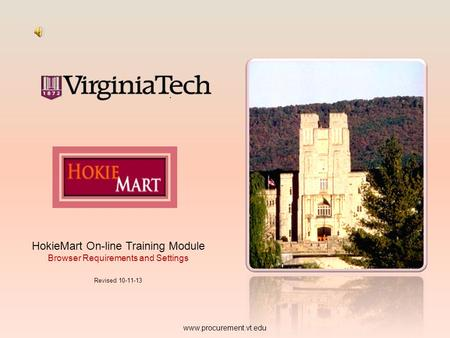 HokieMart On-line Training Module Browser Requirements and Settings Revised 10-11-13 www.procurement.vt.edu.
