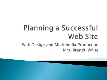 Web Design and Multimedia Production Mrs. Brandt-White.