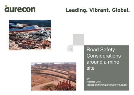 Road Safety Considerations around a mine site By Richard Jois Transport Mining and Safety Leader.