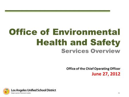 1 Office of Environmental Health and Safety Services Overview Office of the Chief Operating Officer June 27, 2012.