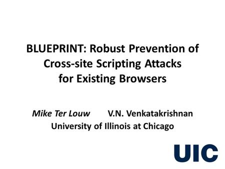 BLUEPRINT: Robust Prevention of Cross-site Scripting Attacks for Existing Browsers Mike Ter Louw V.N. Venkatakrishnan University of Illinois at Chicago.