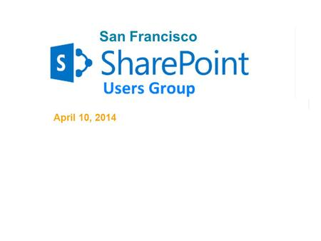 1 PG&E SharePoint Users Group April 10, 2014 San Francisco.