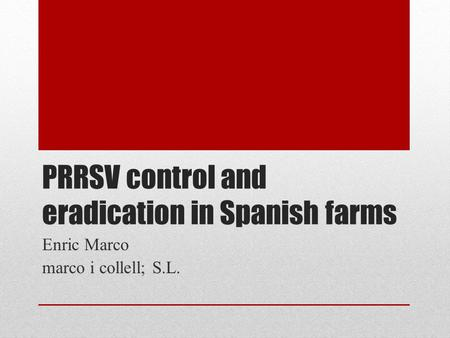 PRRSV control and eradication in Spanish farms Enric Marco marco i collell; S.L.