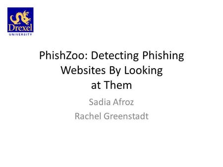 PhishZoo: Detecting Phishing Websites By Looking at Them Sadia Afroz Rachel Greenstadt.