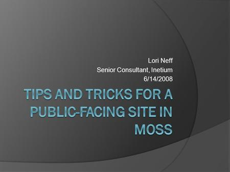 Lori Neff Senior Consultant, Inetium 6/14/2008. Topics Considerations for Architecture Navigation Reusable Content Master pages Styling Login Pages Page.