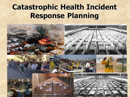 Catastrophic Health Incident Response Planning. 2 Catastrophic Incident Response Community Fire Hospitals Public Administration Public Health Emergency.
