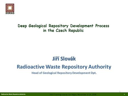 Radioactive Waste Repository Authority 1 Deep Geological Repository Development Process in the Czech Republic Jiří Slovák Radioactive Waste Repository.