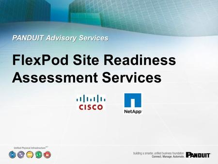 SM. FlexPod site readiness assessment services verify that all required Layer 1 Physical Infrastructure items are in- place, properly installed, and correctly.