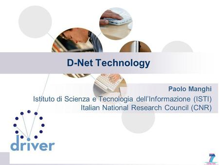 D-Net Technology Paolo Manghi Istituto di Scienza e Tecnologia dellInformazione (ISTI) Italian National Research Council (CNR)