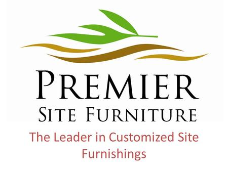The Leader in Customized Site Furnishings. Our Commitment Provide High Quality, Long Lasting Products that will hold up against all of the elements Constantly.