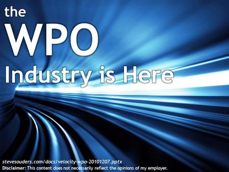 Stevesouders.com/docs/velocity-wpo-20101207.pptx Disclaimer: This content does not necessarily reflect the opinions of my employer.