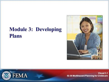 Visual 3.1 IS-36 Multihazard Planning for Childcare Module 3: Developing Plans.