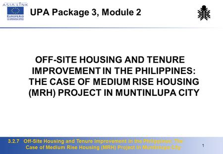 3.2.7 Off-Site Housing and Tenure Improvement in the Philippines: The Case of Medium Rise Housing (MRH) Project in Muntinlupa City 1 UPA Package 3, Module.