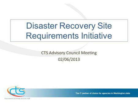 Disaster Recovery Site Requirements Initiative CTS Advisory Council Meeting 02/06/2013.
