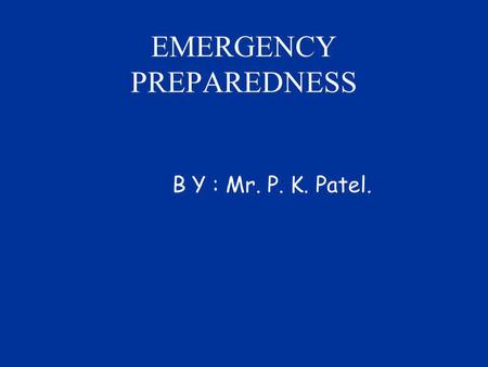 EMERGENCY PREPAREDNESS B Y : Mr. P. K. Patel.. Plant Emergency Manual * Major hazards of plant in terms of raw materials, processes, equipments, chemical.