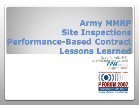 Army MMRP Site Inspections Performance-Based Contract Lessons Learned Gaby A. Atik, P.E. FPM group August 2007.
