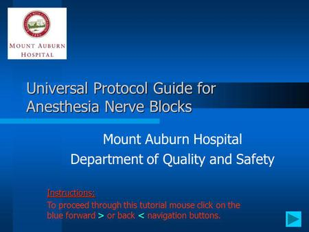 Universal Protocol Guide for Anesthesia Nerve Blocks Mount Auburn Hospital Department of Quality and Safety Instructions: > or back < navigation buttons.