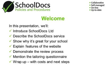 Welcome In this presentation, well: Introduce SchoolDocs Ltd Describe the SchoolDocs service Show why its great for your school Explain features of the.