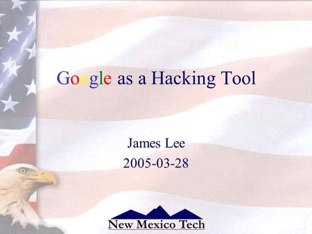 Google as a Hacking Tool James Lee 2005-03-28. 2 Advanced Searching.