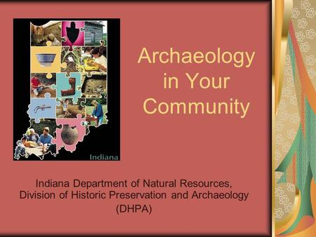 Archaeology in Your Community Indiana Department of Natural Resources, Division of Historic Preservation and Archaeology (DHPA)