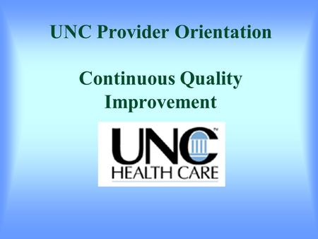 UNC Provider Orientation Continuous Quality Improvement.