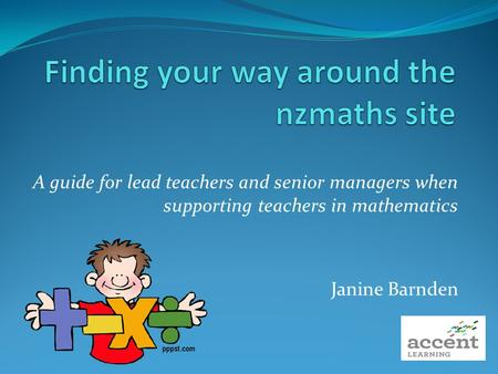 A guide for lead teachers and senior managers when supporting teachers in mathematics Janine Barnden.