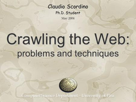 Claudio Scordino Ph.D. Student Crawling the Web: problems and techniques May 2004.