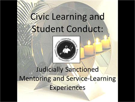 Civic Learning and Student Conduct: Judicially Sanctioned Mentoring and Service-Learning Experiences.