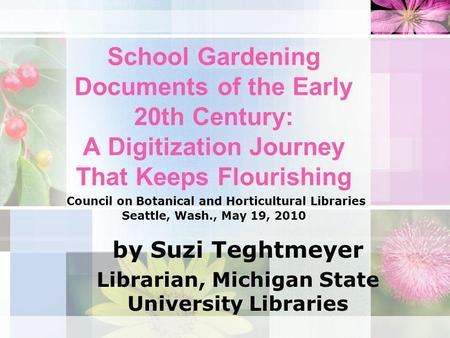 School Gardening Documents of the Early 20th Century: A Digitization Journey That Keeps Flourishing Council on Botanical and Horticultural Libraries Seattle,