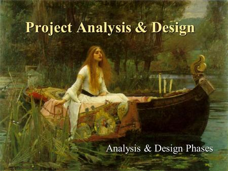 Project Analysis & Design Analysis & Design Phases.