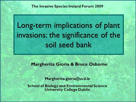 Long-term implications of plant invasions: the significance of the soil seed bank School of Biology and Environmental Science.