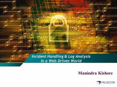 Incident Handling & Log Analysis in a Web Driven World Manindra Kishore.