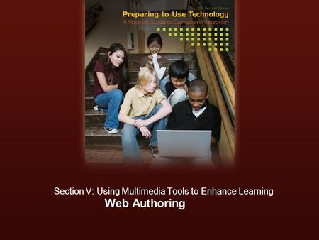 Web Authoring Section V: Using Multimedia Tools to Enhance Learning.